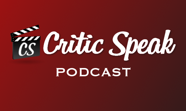 Critic Speak Podcast: Episode 4